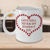 Love Will Never Do Without You Valentines Novelty Custom Coffee Mug Custom Made Coffee Cup