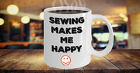 Sewing Makes Me Happy Novelty Coffee Mug Sentiment Gifts Holidays Fun Inexpensive Sewing Gift