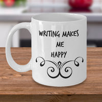 Writing Makes Me Happy- Novelty Coffee Mug- Sentiment Cup With Sayings Office
