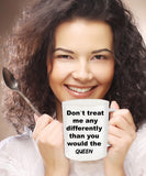 Don't Treat Me Any Differently Than You Would The Queen Novelty Coffee Mug Gift Cool Custom Cup