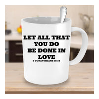 Let All That You Do Be Done In Love Novelty Coffee Mug Custom Printed Coffee Mug