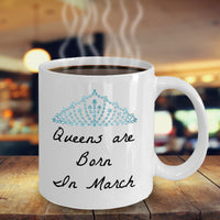 Queens Are Born In March- Birthday Novelty Coffee Mug Gift Mothers Day Or Anytime Cup White Ceramic
