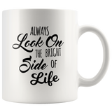 Motivational Coffee Mug Look on the Bright Side of Life Inspirational Coffee Mug Gift