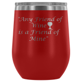 Stemless Wine tumbler 12 oz Stainless steel wine lovers, Any Friend of Wine is A Friend...