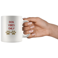 Dog Mug Dog Vibes Only Gift for Her HIm Dog Mom Dog Dad Dog Lover Gift Custom Funny Mug