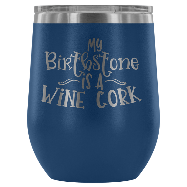 Stemless Wine tumbler 12 oz Stainless steel wine lovers, My Birthstone is A Wine Cork..
