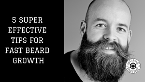 5 Super Effective Tips You can use TODAY for FAST Beard Growth