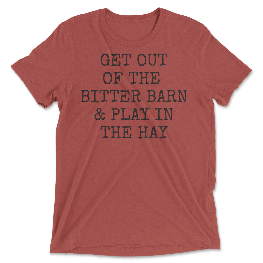 Get Out Of The Bitter Barn & Play In The Hay Tee