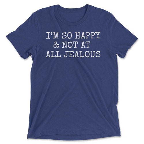 I'm So Happy & Not At all Jealous Tee