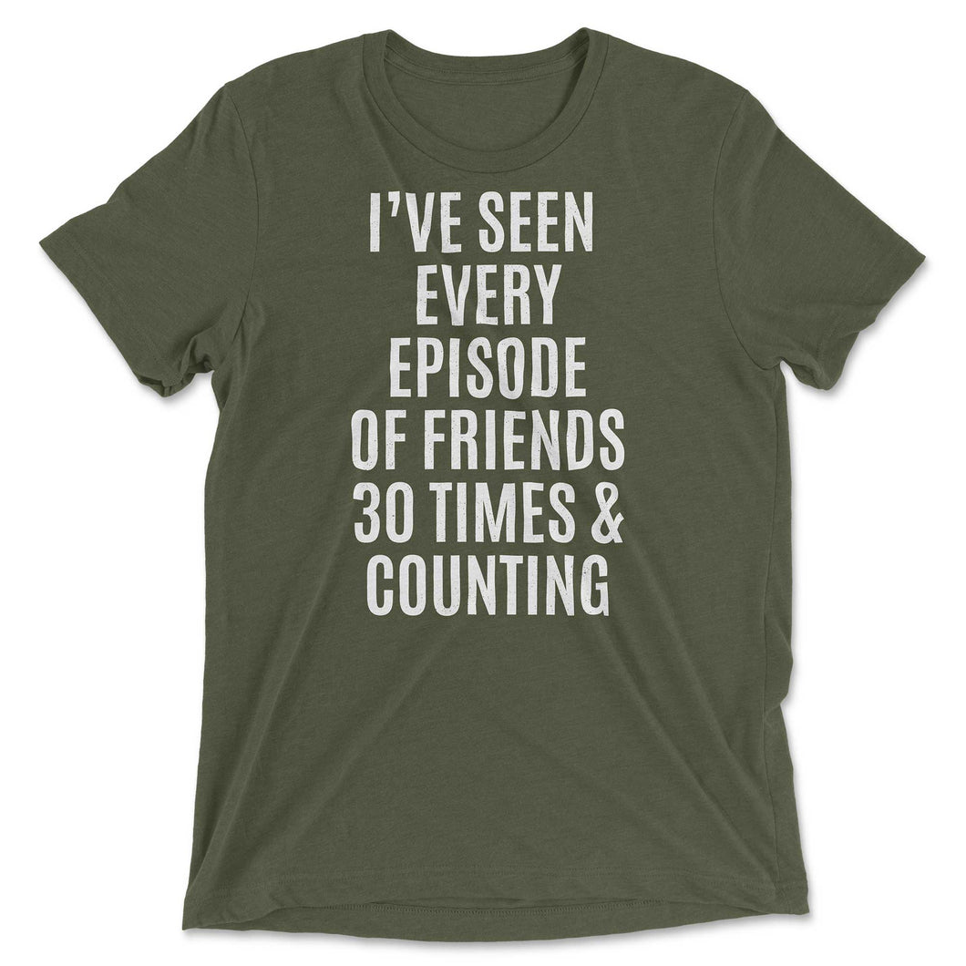 I've Seen Every Episode Of Friends 30 Times & Counting Tee