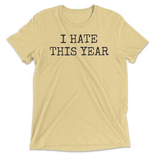 I Hate This Year Tee