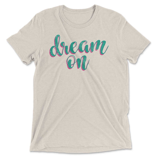 Dream On Inspirational Tee