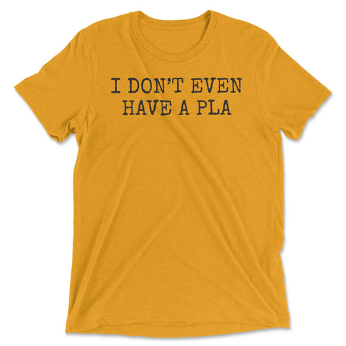 I Don't Even have a 'Pla' Tee