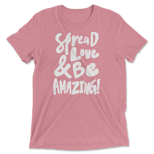 Spread Love & Be Amazing Statement Tee