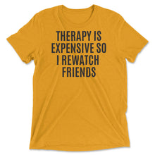 Therapy Is Expensive So I Rewatch Friends Tee