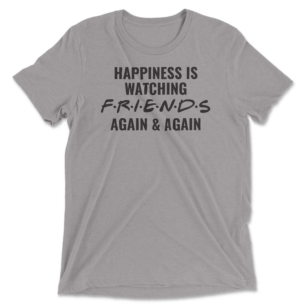 Happiness Is Watching Friends Again & Again Tee