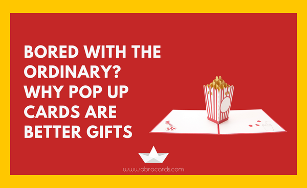 Bored with the ordinary? Why pop up cards are the better gifts