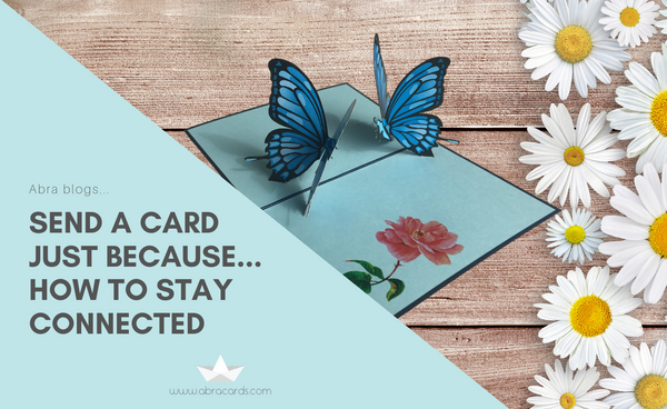 Stay Connected - Send A Greeting Card....Just Because