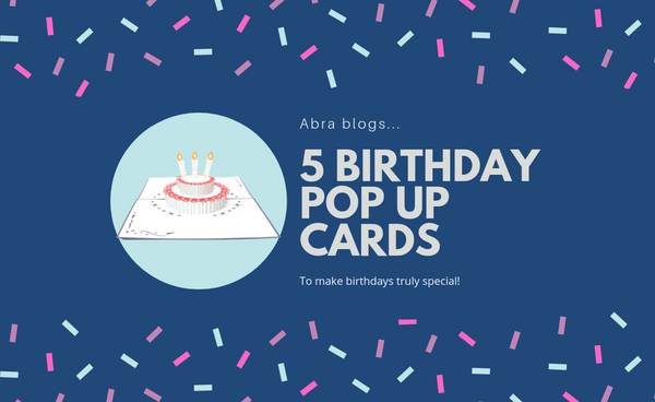 5 birthday pop up cards to make birthdays truly special