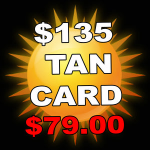 135 Tan Dollars for Tanning package!