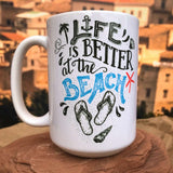 Life is Better at the Beach Ceramic Mug.