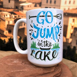 Go Jump in the Lake Ceramic Mug.