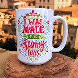 I Was Made For Sunny Days Colour Ceramic Mug.