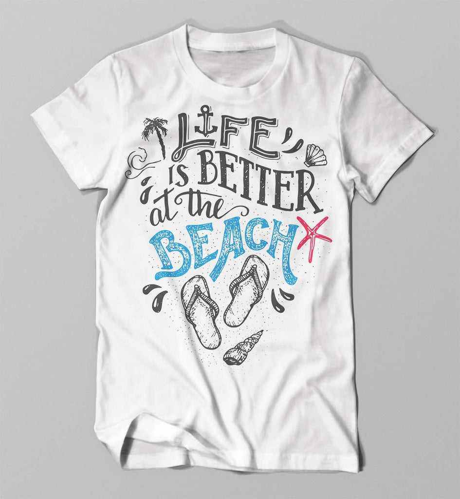 Life is Better at the Beach T-shirt.