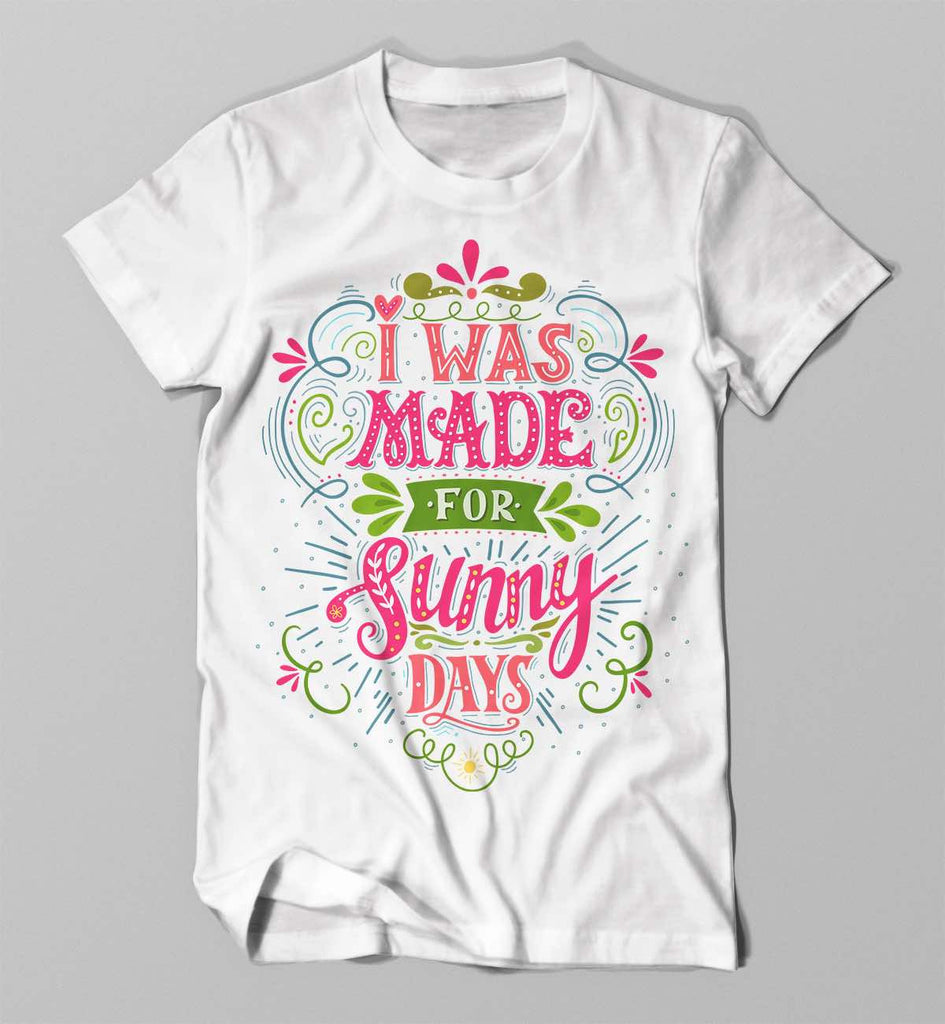 I was Made For Sunny Days Short Sleeve t-shirt.