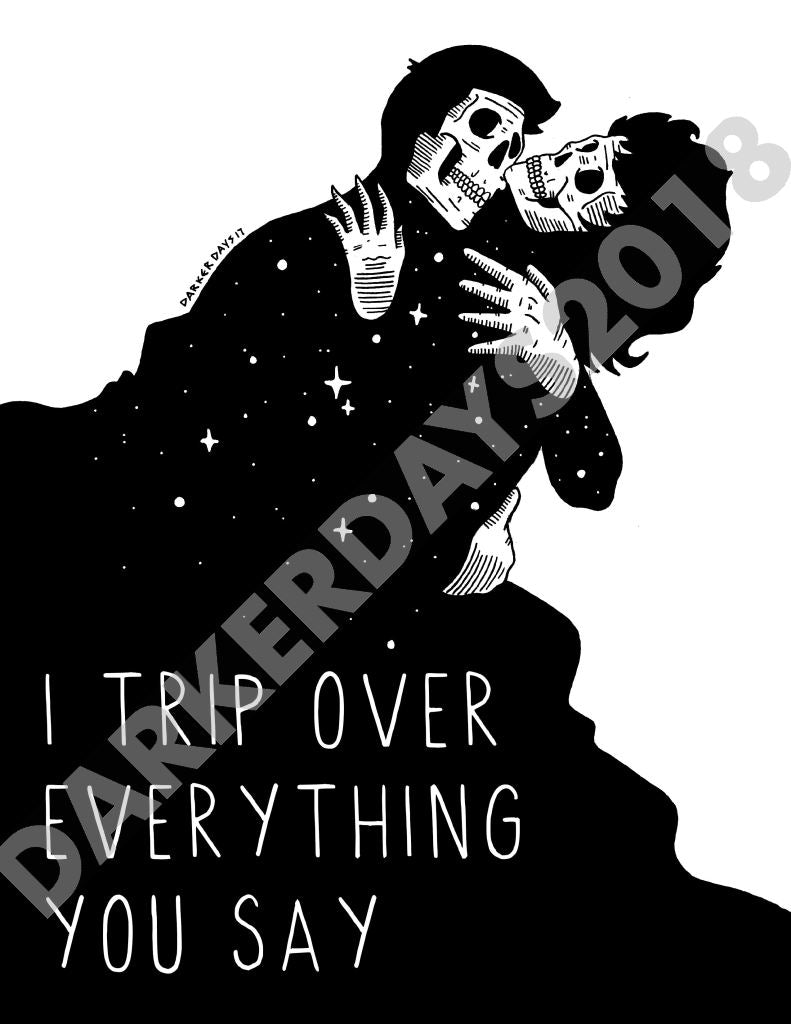 I Trip Over Everything You Say Print Prints
