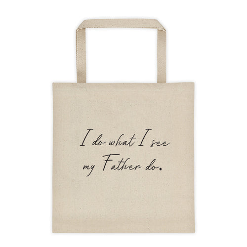 I Do What I See My Father Do- Tote bag