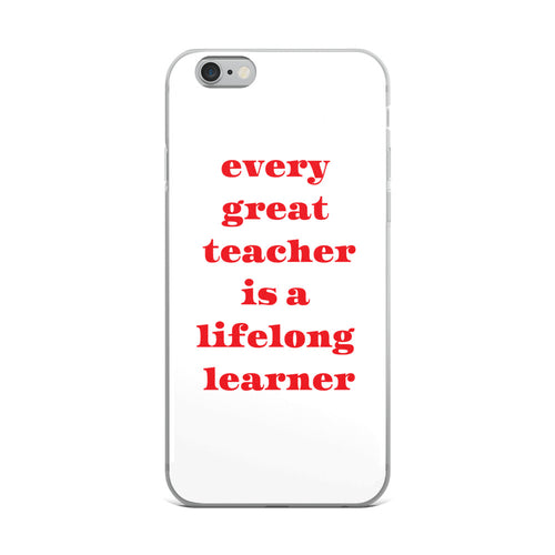 Every Great Teacher Is A Lifelong Learner- iPhone Case