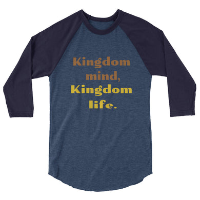 Kingdom Mind, Kingdom Life- 3/4 Sleeve Raglan Shirt