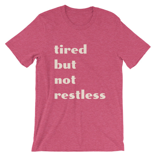 Tired But Not Restless- Tee