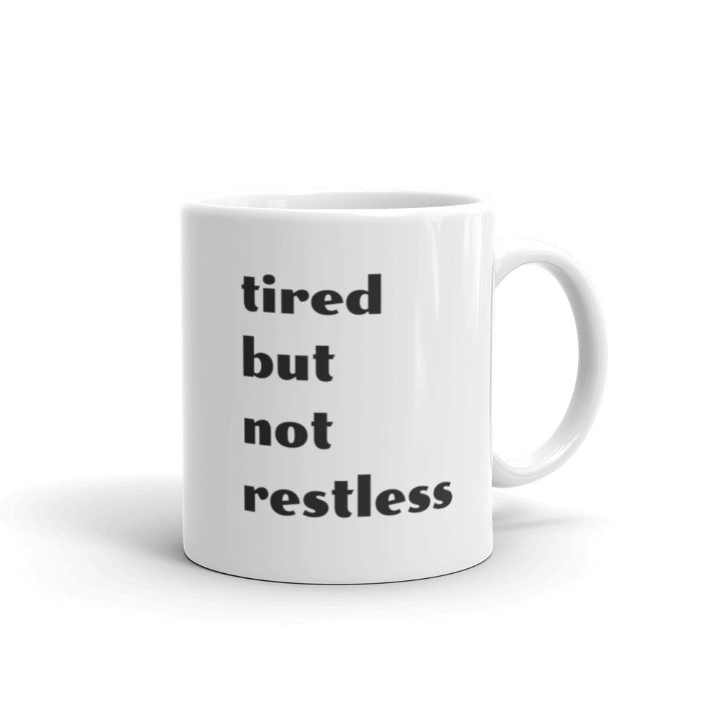 Tired But Not Restless- Mug