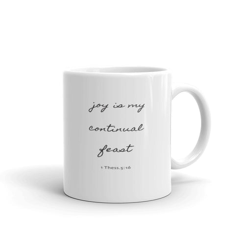 Joy Is My Continual Feast- Mug