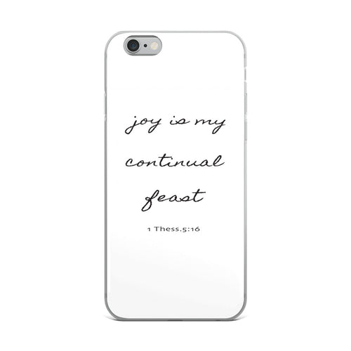 Joy Is My Continual Feast- iPhone Case