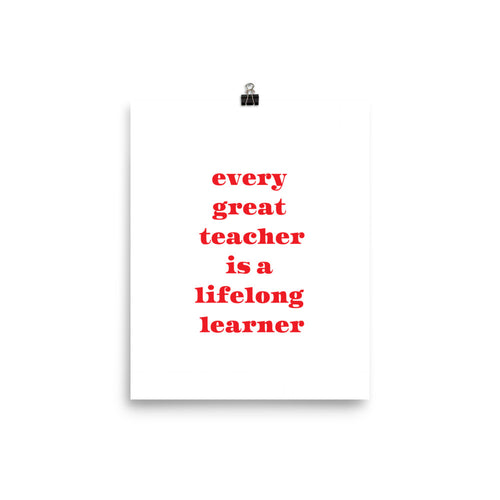 Every Great Teacher Is A Lifelong Learner- Print