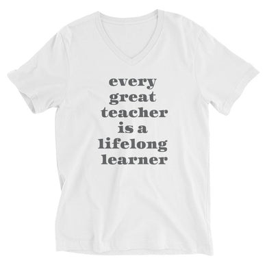 Every Great Teacher Is A Lifelong Learner- V-Neck Tee
