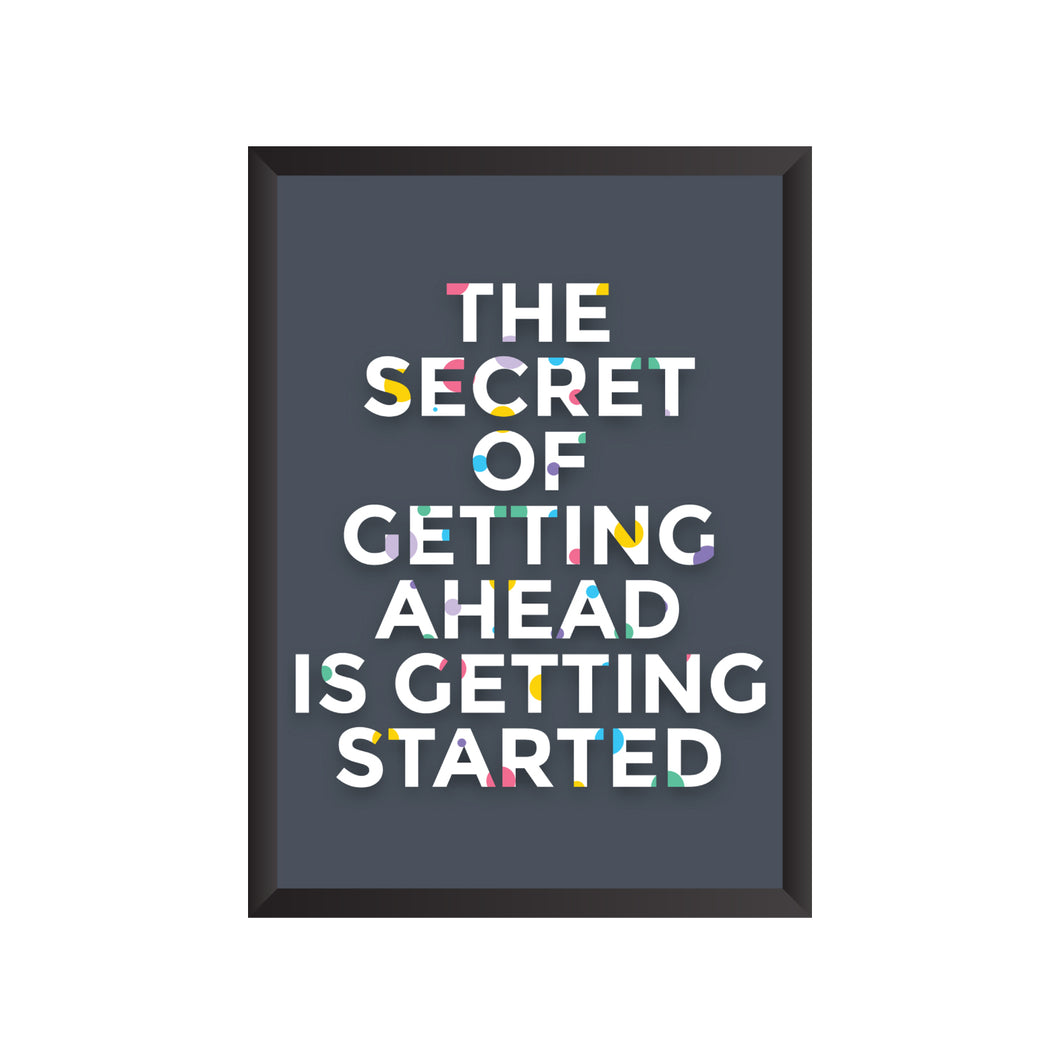 The Secret of Getting Ahead is getting Started Wall Frame | PF017