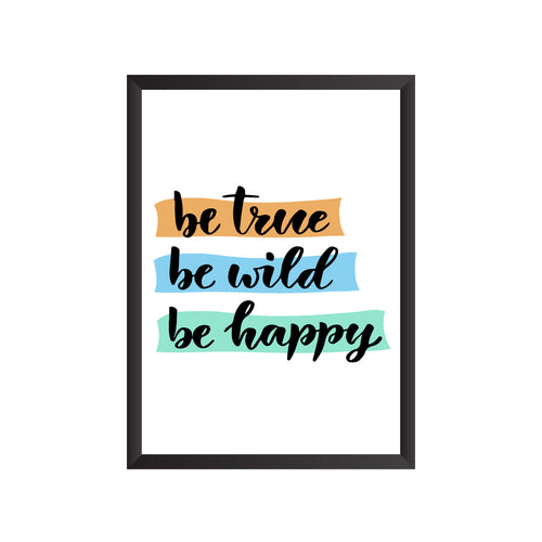 Be True Be Wild Be Happy Wall Frame | PF038