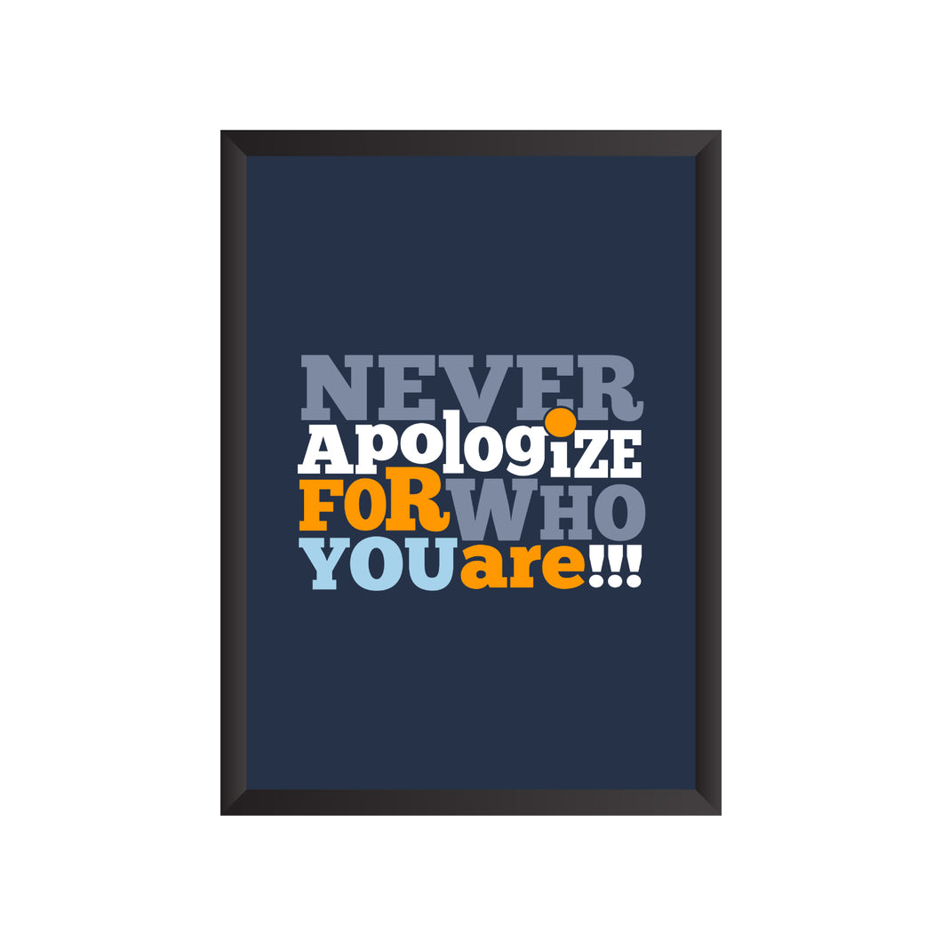 Never Apologize for who You are Wall Frame | PF021