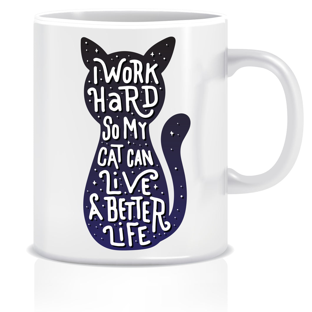 I Work Hard So My Cat Can Live A Better Life Ceramic Coffee Mug | ED1456