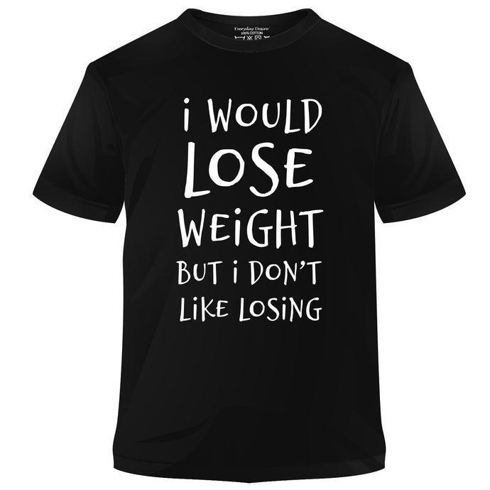 I Would Lose Weight But I Don't Like Losing Cotton T-shirt