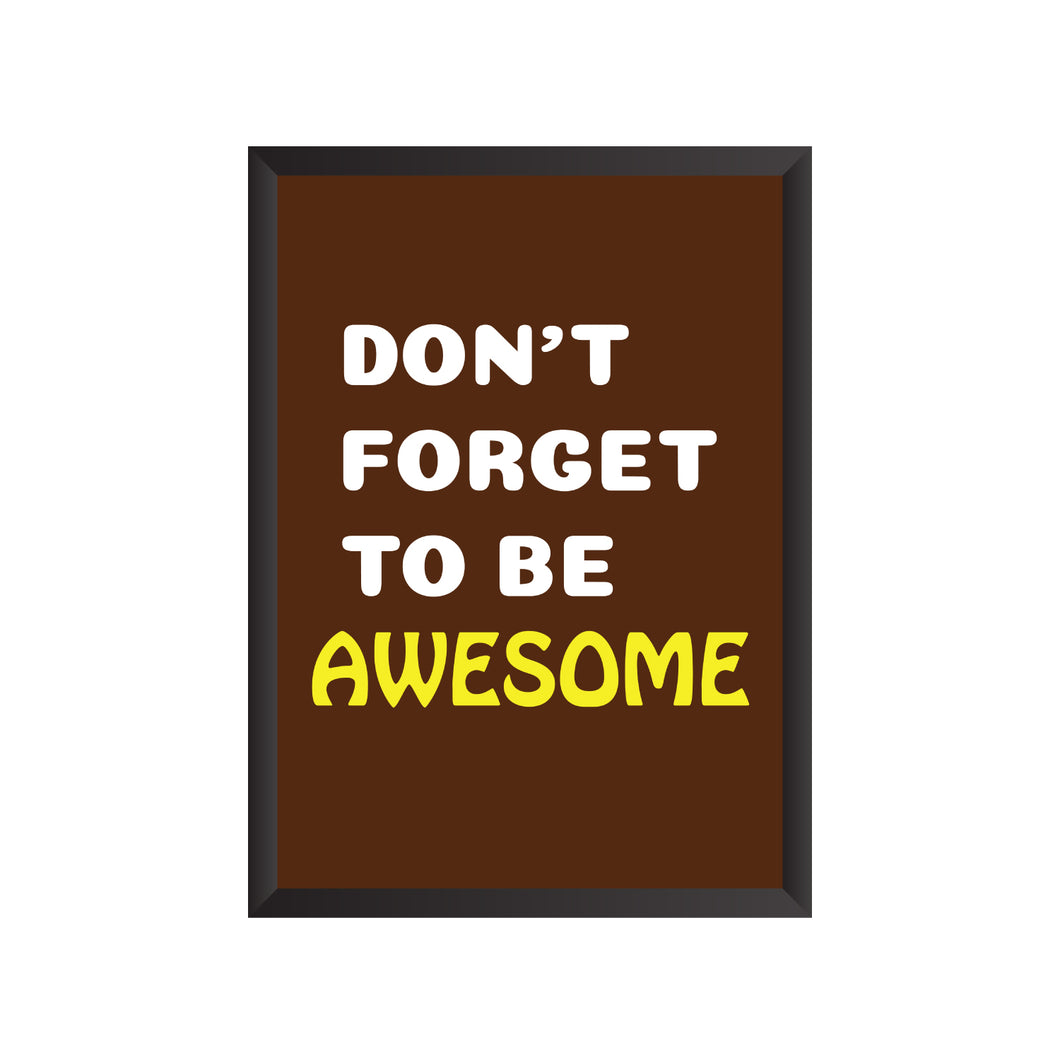 Don't Forget to be Awesome Wall Frame | PF019