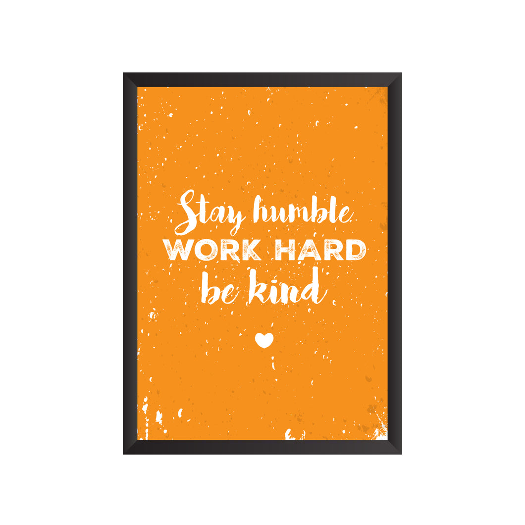 Stay Humble Work Hard Be Kind Wall Frame | PF024