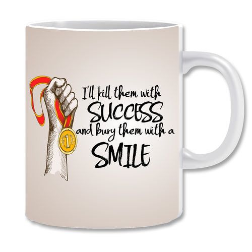 I Will Kill Them with Success and Bury Them with A Smile Ceramic Coffee Mug | ED1500