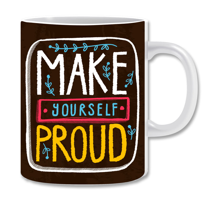 Make Yourself Proud Ceramic Coffee Mug | ED1499