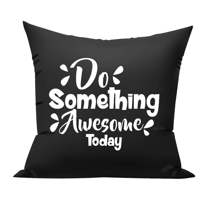 do something awesome today black cushion