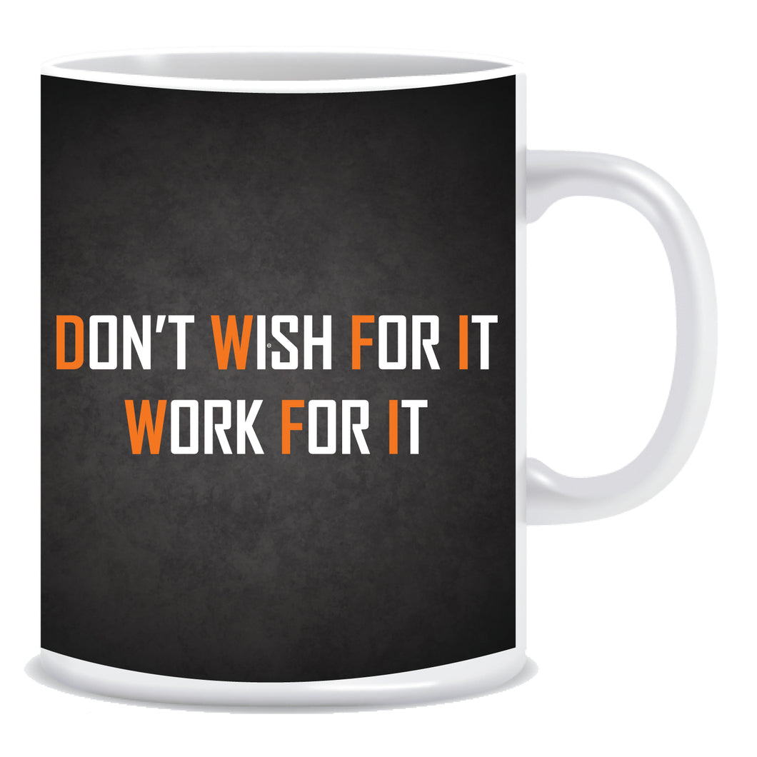 Don't Wish for It Work for It Ceramic Coffee Mug -ED1335